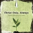 Christ Only, Always (CD)