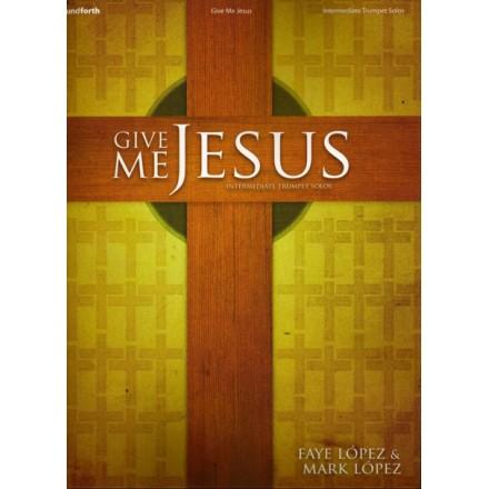 Give Me Jesus: Trumpet Solos