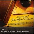 Track 03 - I Know In Whom I Have Believed (Download)