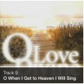 Track 09 - O When I Get to Heaven I Will Sing (Download)