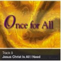 Track 09 - Jesus Christ Is All I Need (Download)