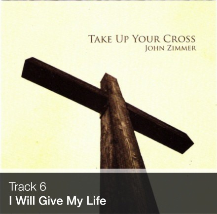 Track 06 - I Will Give My Life (Download)