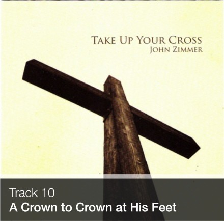 Track 10 - A Crown To Cast At His Feet (Download)